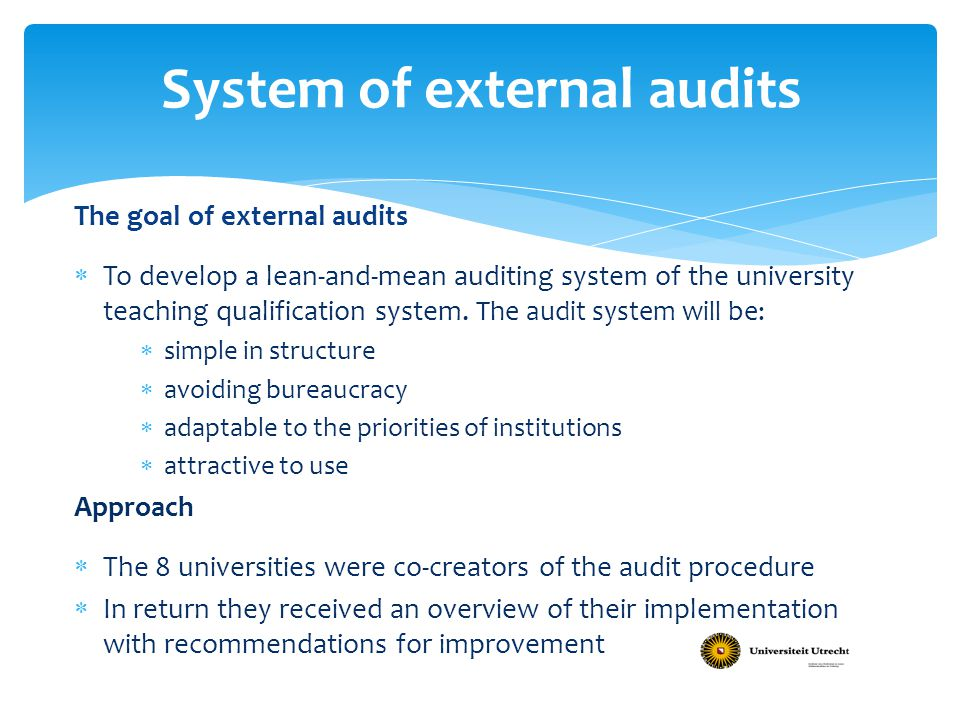 The goal of external audits  To develop a lean-and-mean auditing system of the university teaching qualification system.