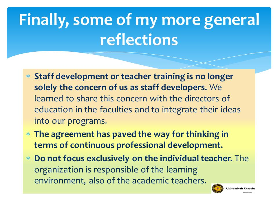  Staff development or teacher training is no longer solely the concern of us as staff developers.