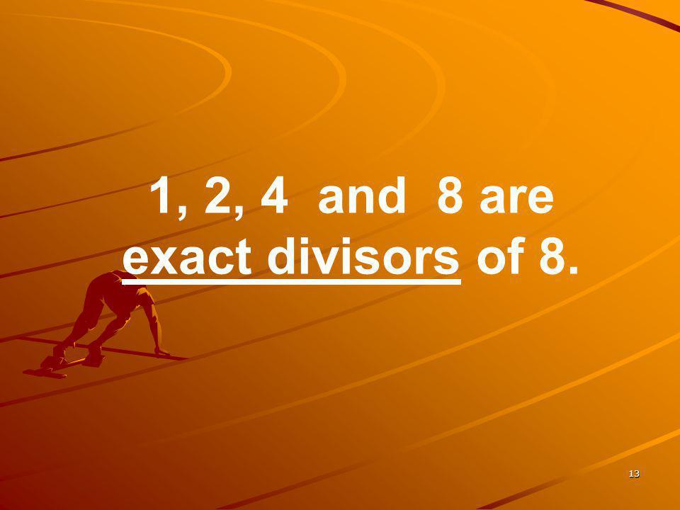 13 1, 2, 4 and 8 are exact divisors of 8.