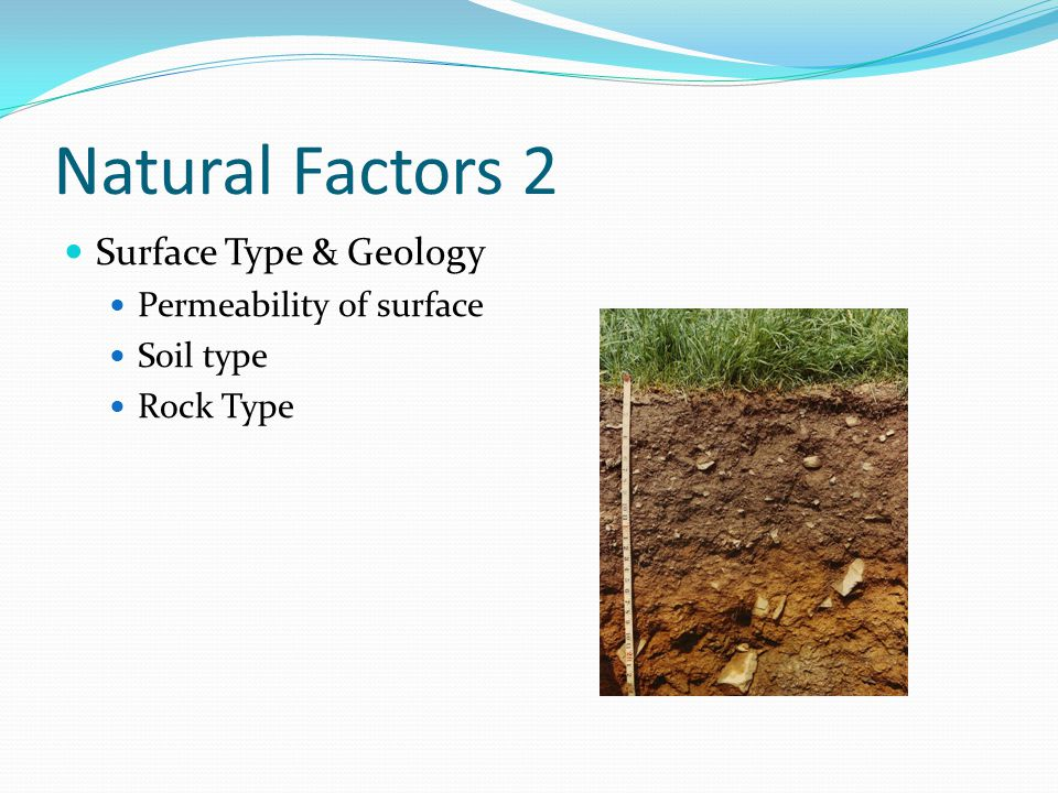 Natural Factors 2 Surface Type & Geology Permeability of surface Soil type Rock Type
