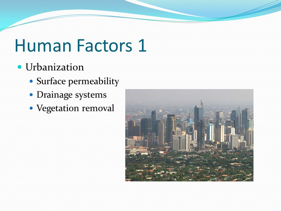 Human Factors 1 Urbanization Surface permeability Drainage systems Vegetation removal