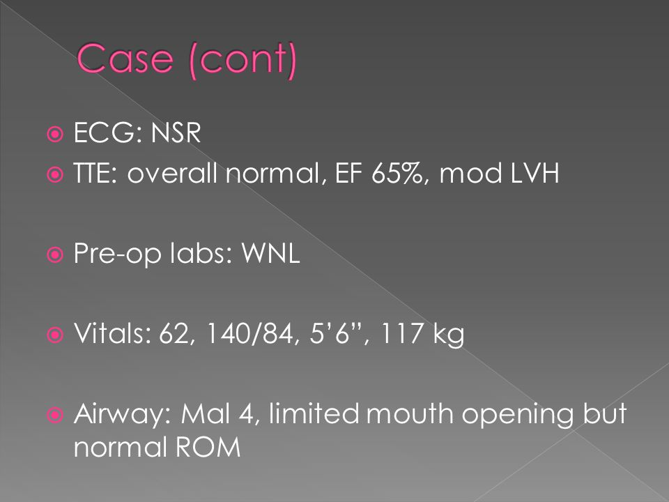  ECG: NSR  TTE: overall normal, EF 65%, mod LVH  Pre-op labs: WNL  Vitals: 62, 140/84, 5'6 , 117 kg  Airway: Mal 4, limited mouth opening but normal ROM