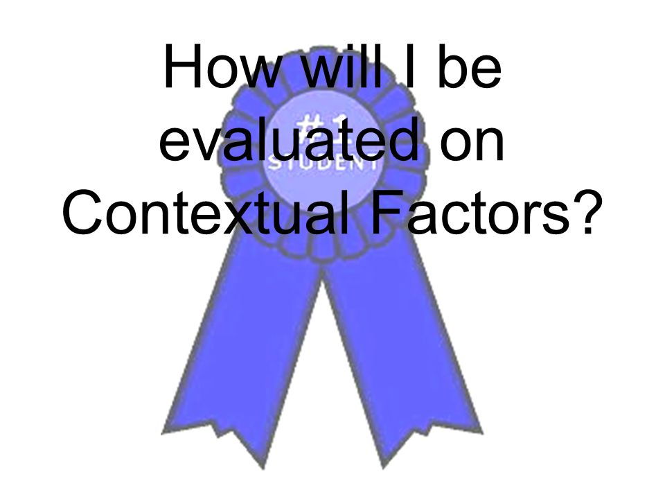 How will I be evaluated on Contextual Factors
