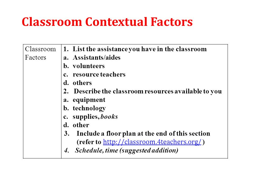 Classroom Factors 1.List the assistance you have in the classroom a.Assistants/aides b.volunteers c.resource teachers d.others 2.