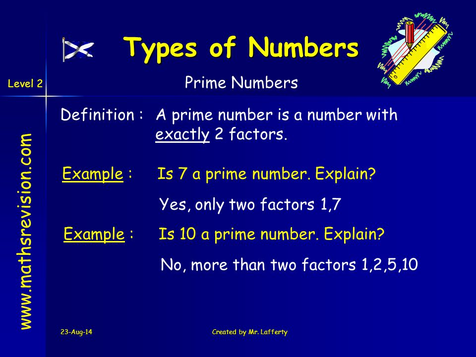 Level 2 23-Aug-14Created by Mr. Lafferty Learning Intention Success Criteria 1.understand the term Prime Number. 1.We are learning what a prime number