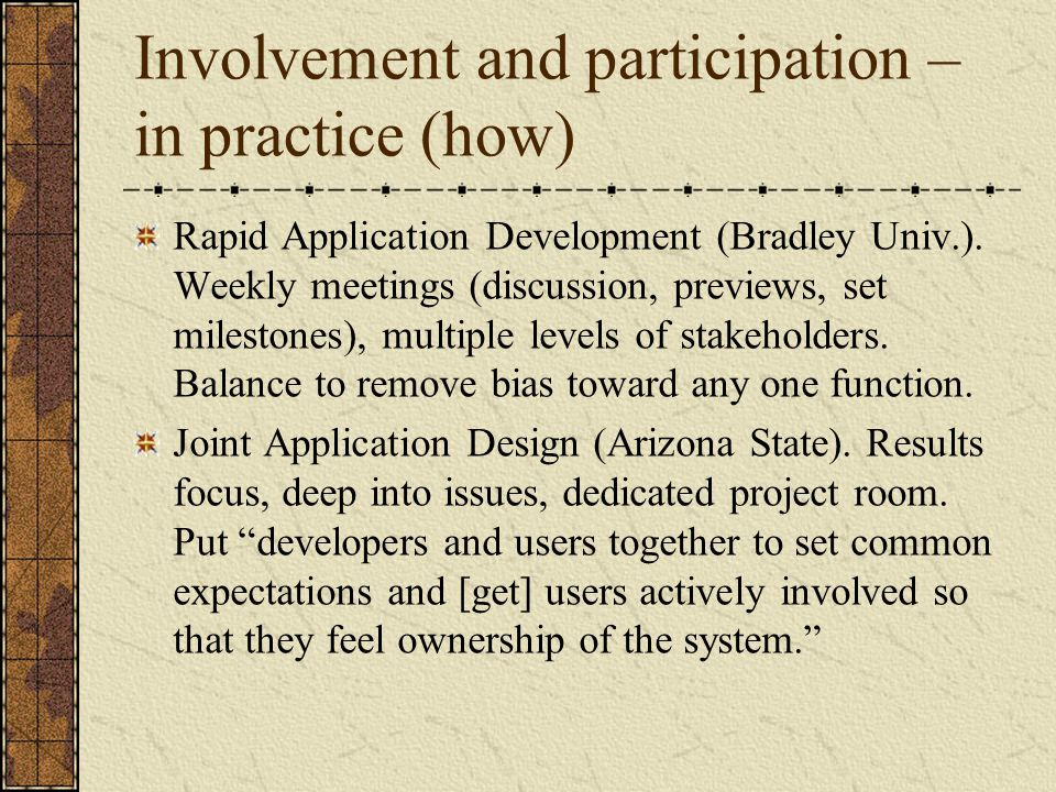 Involvement and participation – in practice (how) Rapid Application Development (Bradley Univ.).