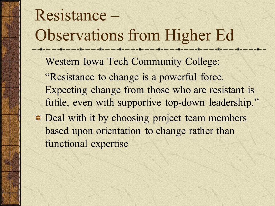 Resistance – Observations from Higher Ed Western Iowa Tech Community College: Resistance to change is a powerful force.
