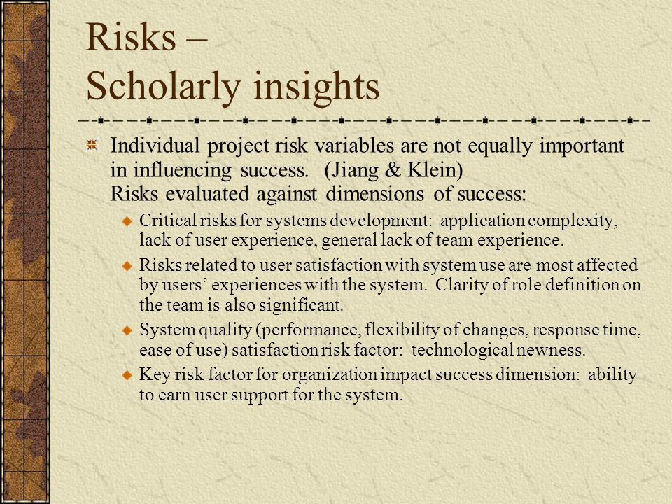 Risks – Scholarly insights Individual project risk variables are not equally important in influencing success.