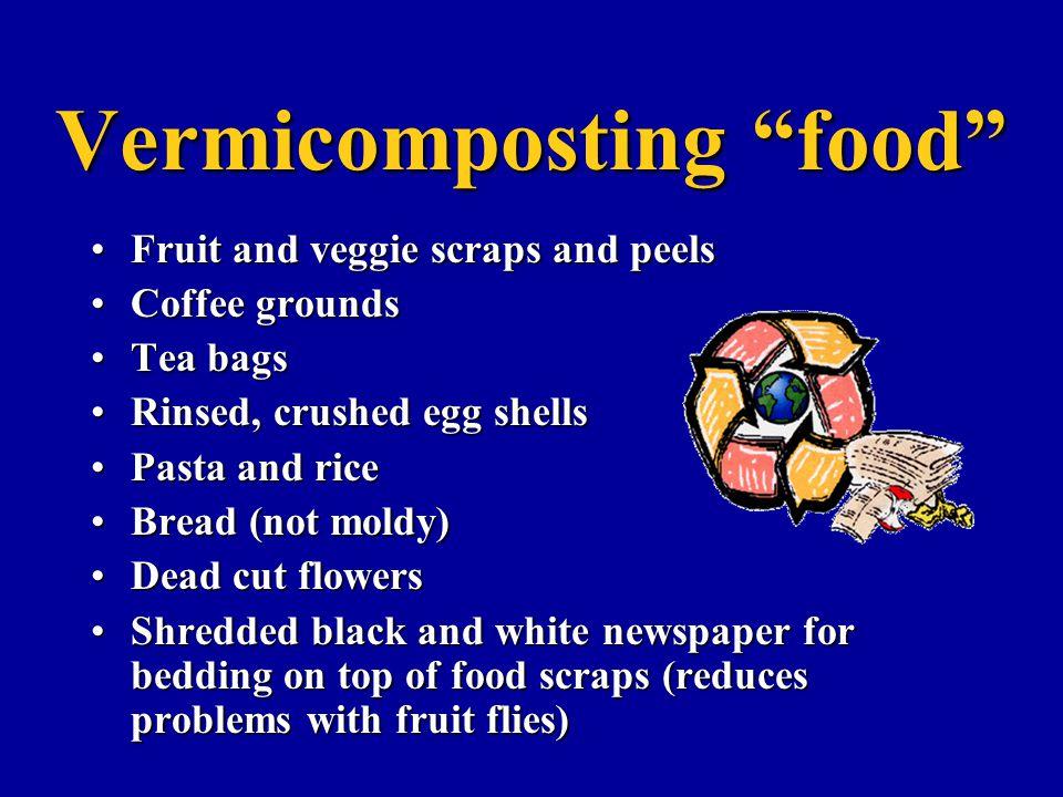 "Vermicomposting ""food"" Fruit and veggie scraps and peelsFruit and veggie scraps and peels Coffee groundsCoffee grounds Tea bagsTea bags Rinsed, crushe"