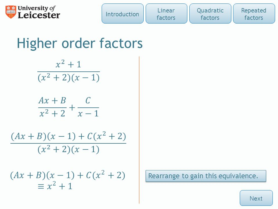 Higher order factors Next Repeated factors Quadratic factors Linear factors Introduction Rearrange to gain this equivalence.