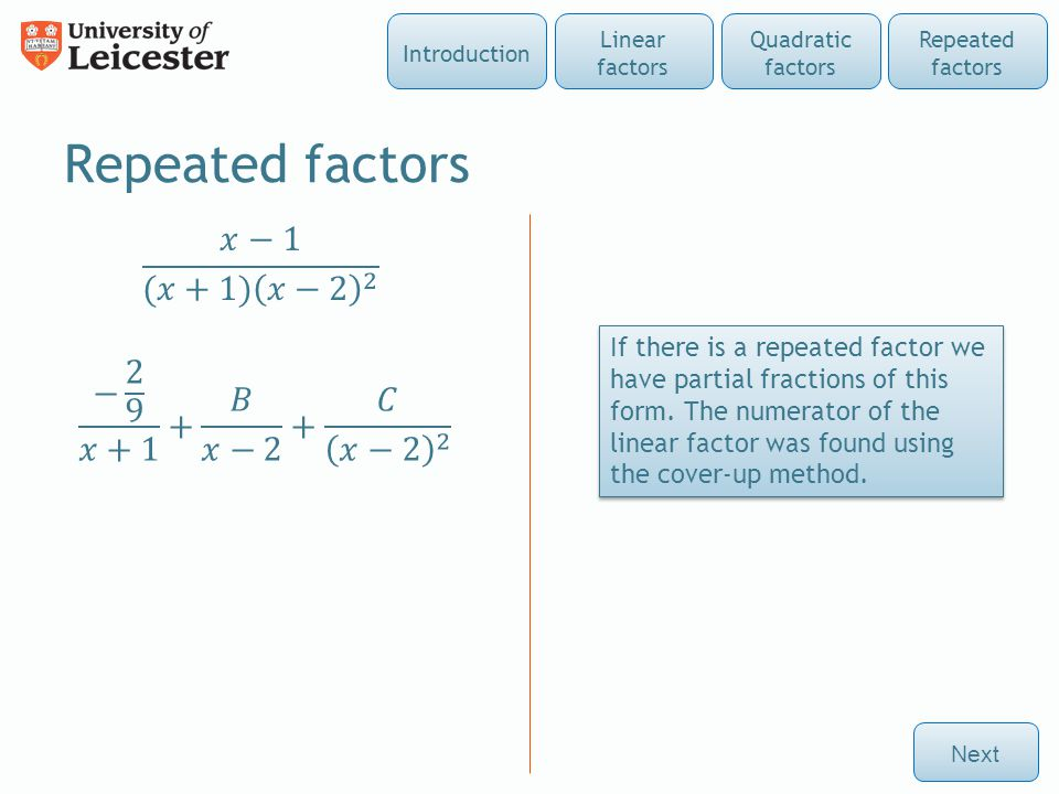 Repeated factors Next Repeated factors Quadratic factors Linear factors Introduction If there is a repeated factor we have partial fractions of this form.