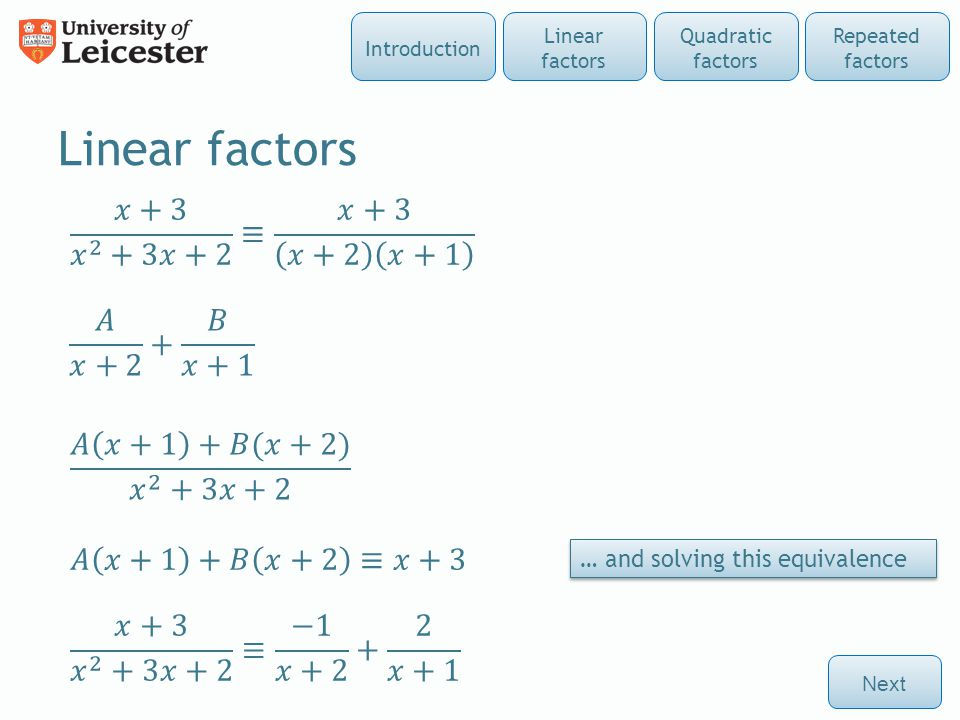Linear factors … and solving this equivalence Next Repeated factors Quadratic factors Linear factors Introduction