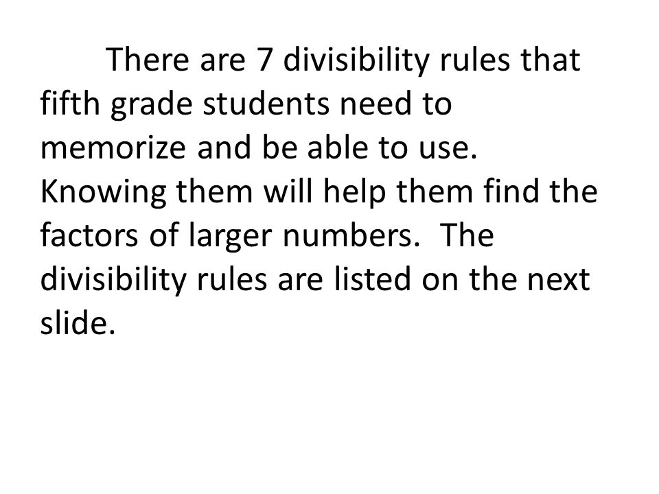 There are 7 divisibility rules that fifth grade students need to memorize and be able to use. Knowing them will help them find the factors of larger n