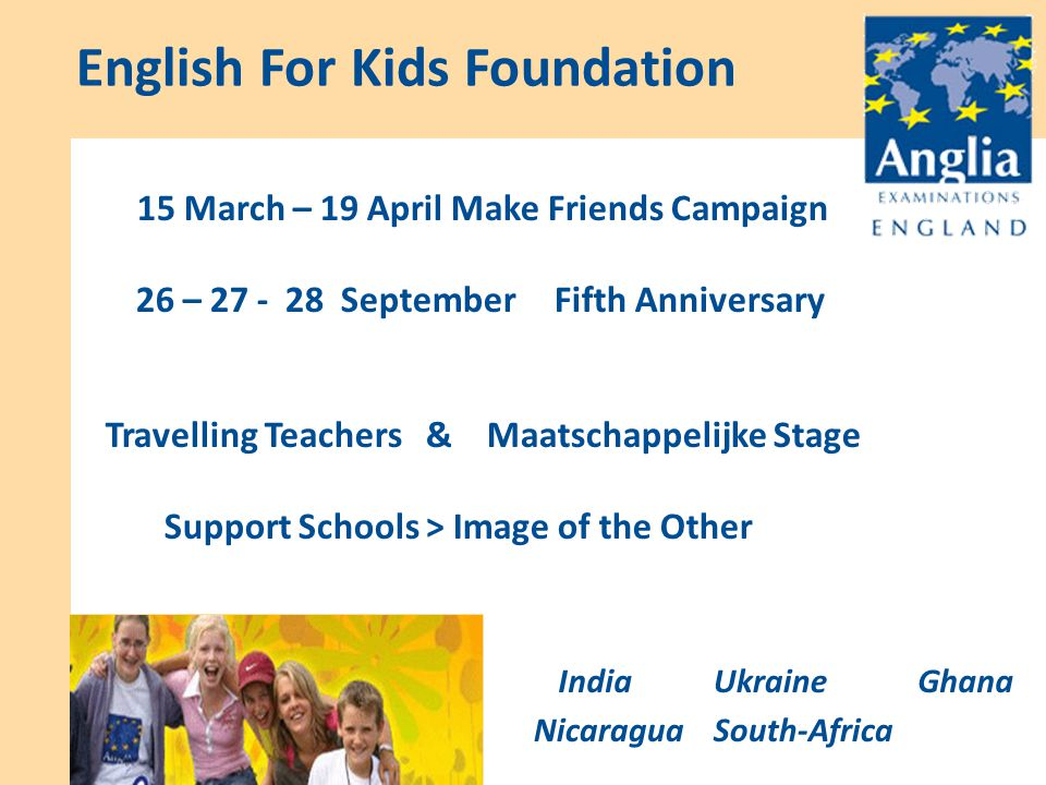 South-Africa GhanaIndiaUkraine Nicaragua 15 March – 19 AprilMake Friends Campaign 26 – 27 - 28 SeptemberFifth Anniversary Travelling Teachers & Maatschappelijke Stage Support Schools > Image of the Other English For Kids Foundation