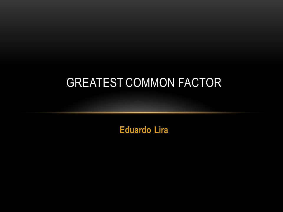 Eduardo Lira GREATEST COMMON FACTOR