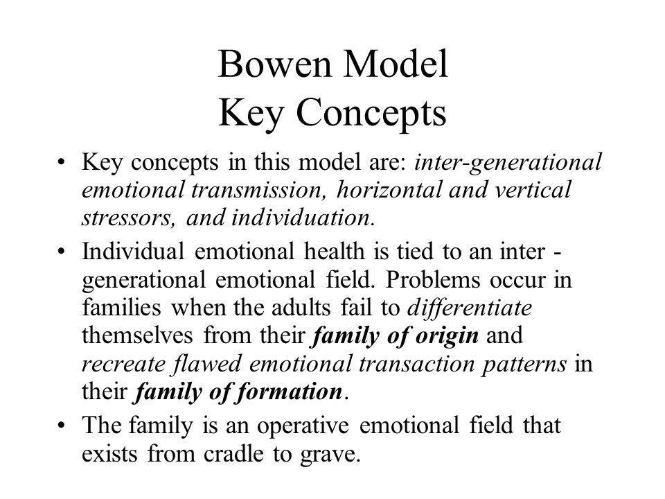 Bowen Model Key Concepts Key concepts in this model are: inter-generational emotional transmission, horizontal and vertical stressors, and individuati