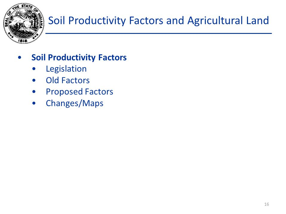 Soil Productivity Factors and Agricultural Land Soil Productivity Factors Legislation Old Factors Proposed Factors Changes/Maps 16