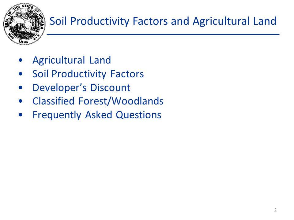 Soil Productivity Factors and Agricultural Land Average Soil Factor CntyCountyCurrentProposedChange 65Posey0.9771.0578.1% 66 Pulaski0.9160.9443.1% 67Putnam0.9961.0394.4% 68Randolph0.9631.0185.7% 69Ripley0.8690.9408.2% 70Rush1.0511.0913.8% 71St.