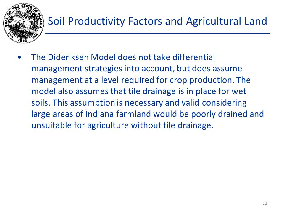 Soil Productivity Factors and Agricultural Land The Dideriksen Model does not take differential management strategies into account, but does assume management at a level required for crop production.
