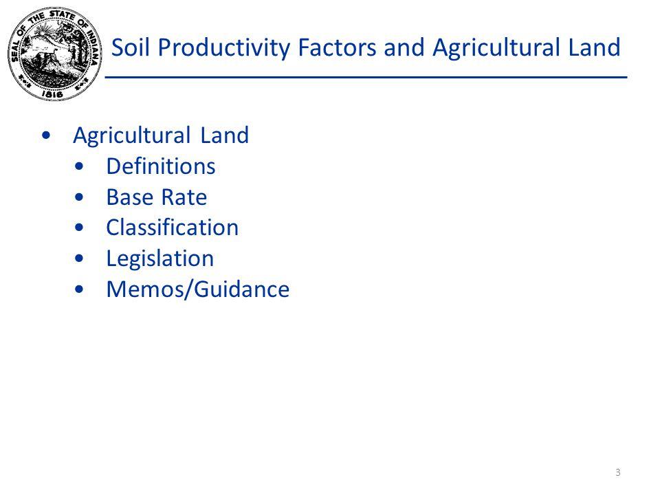 Soil Productivity Factors and Agricultural Land Average Soil Factor CntyCountyCurrentProposedChange 81Union0.9781.031 5.4% 82Vanderburgh0.9581.0196.3% 83 Vermillion1.0471.0843.5% 84 Vigo1.0181.0614.2% 85 Wabash0.9651.0215.8% 86 Warren1.0221.0674.3% 87 Warrick0.8850.9618.6% 88Washington0.8460.9188.5% 89Wayne0.8850.9557.9% 90Wells0.9731.0295.8% 91White1.0201.0674.6% 92 Whitley0.8650.9378.3% Statewide0.9511.0065.8% *NOTE: These are proposed factors.