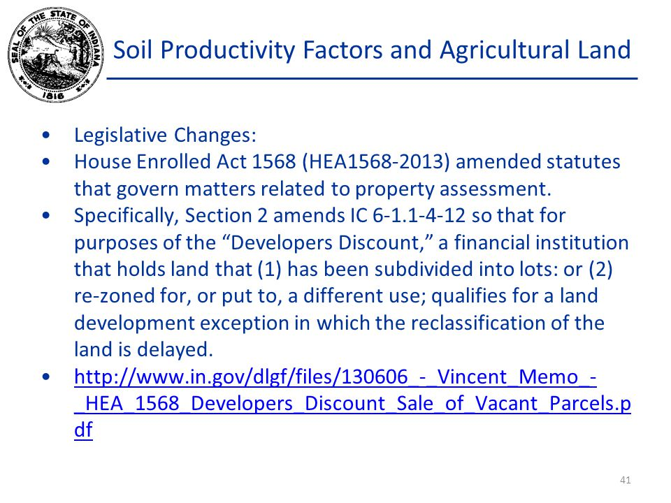 Soil Productivity Factors and Agricultural Land Legislative Changes: House Enrolled Act 1568 (HEA1568-2013) amended statutes that govern matters related to property assessment.