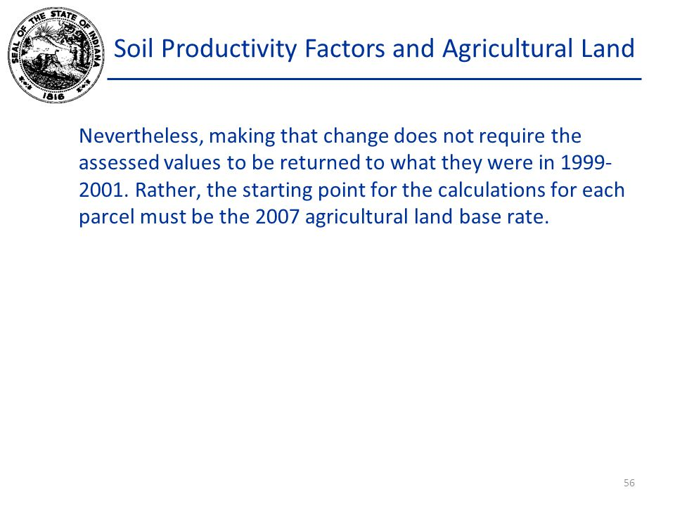Soil Productivity Factors and Agricultural Land Nevertheless, making that change does not require the assessed values to be returned to what they were in 1999- 2001.
