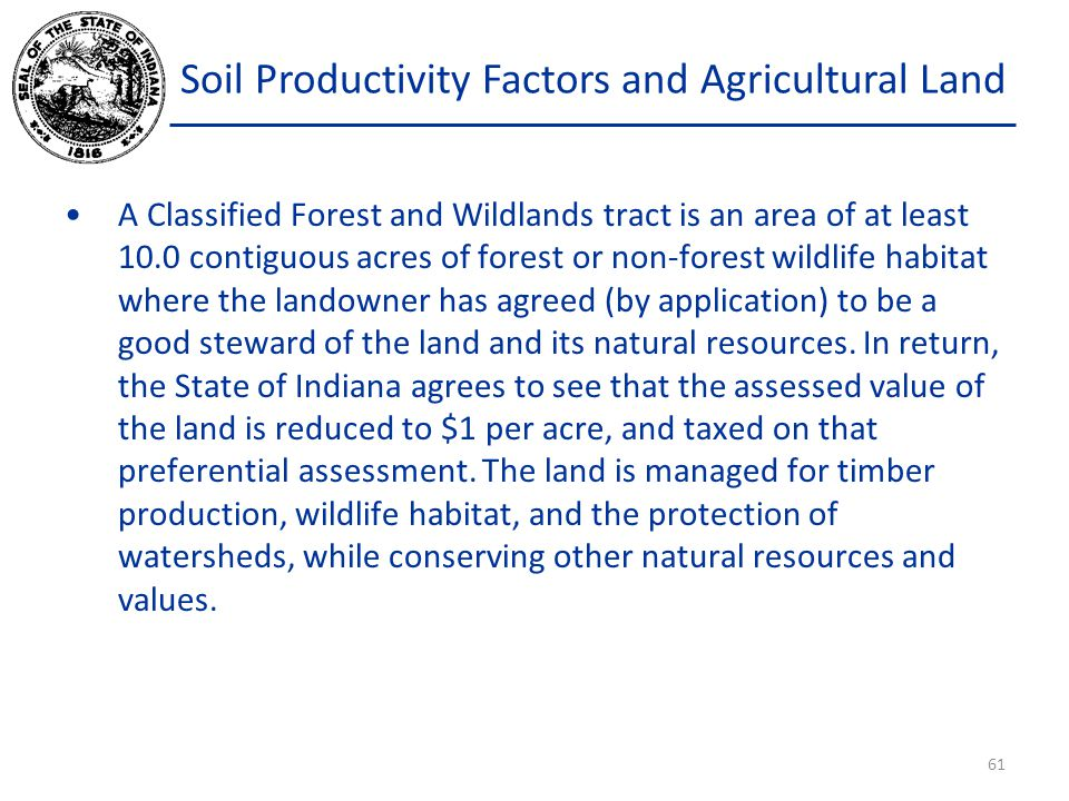 Soil Productivity Factors and Agricultural Land A Classified Forest and Wildlands tract is an area of at least 10.0 contiguous acres of forest or non-forest wildlife habitat where the landowner has agreed (by application) to be a good steward of the land and its natural resources.