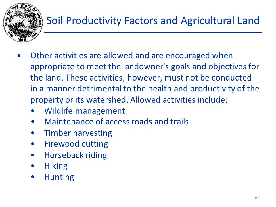 Soil Productivity Factors and Agricultural Land Other activities are allowed and are encouraged when appropriate to meet the landowner s goals and objectives for the land.