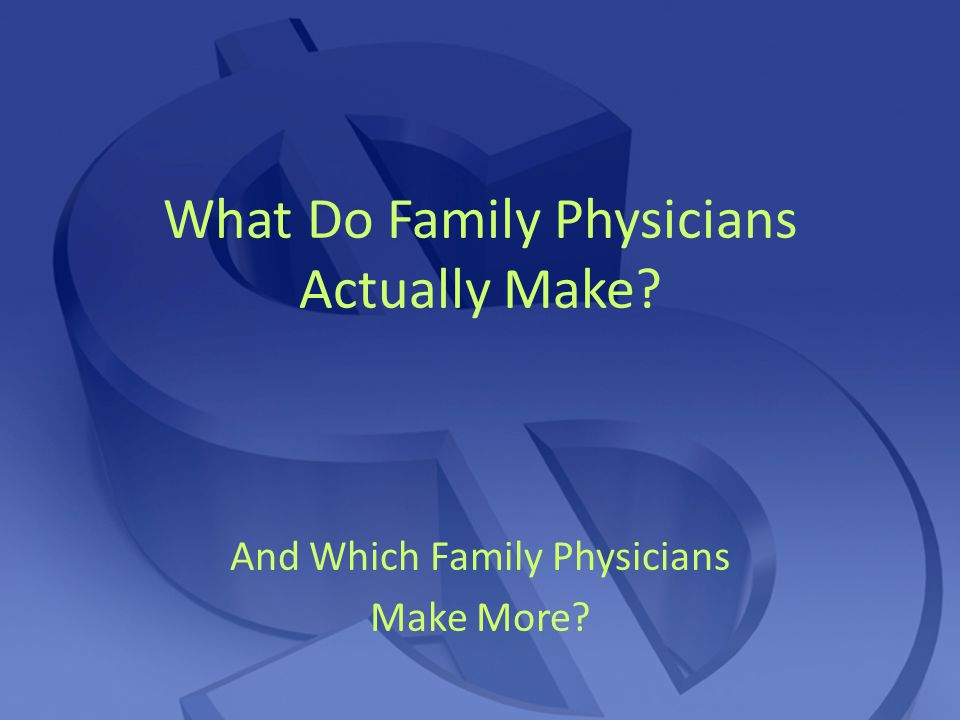 What Do Family Physicians Actually Make And Which Family Physicians Make More