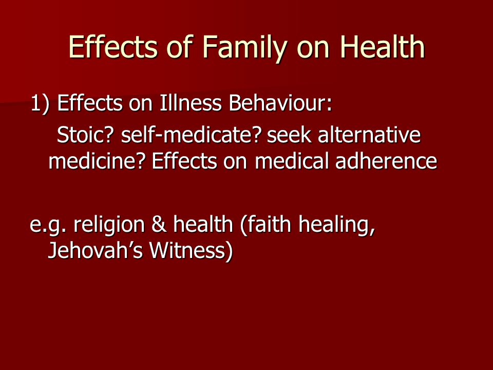 Effects of Family on Health 1) Effects on Illness Behaviour: Stoic.