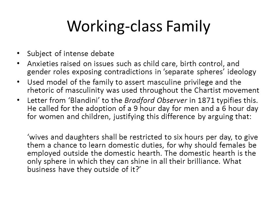 Working-class Family Subject of intense debate Anxieties raised on issues such as child care, birth control, and gender roles exposing contradictions