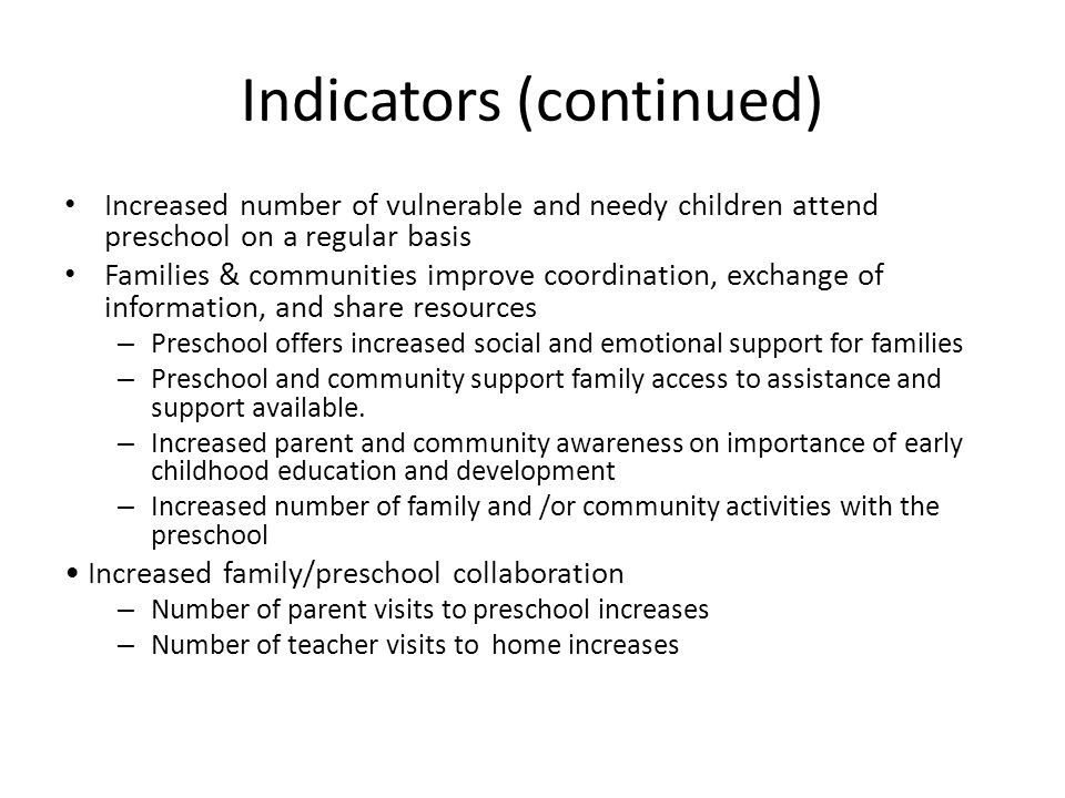 Indicators (continued) Increased number of vulnerable and needy children attend preschool on a regular basis Families & communities improve coordinati