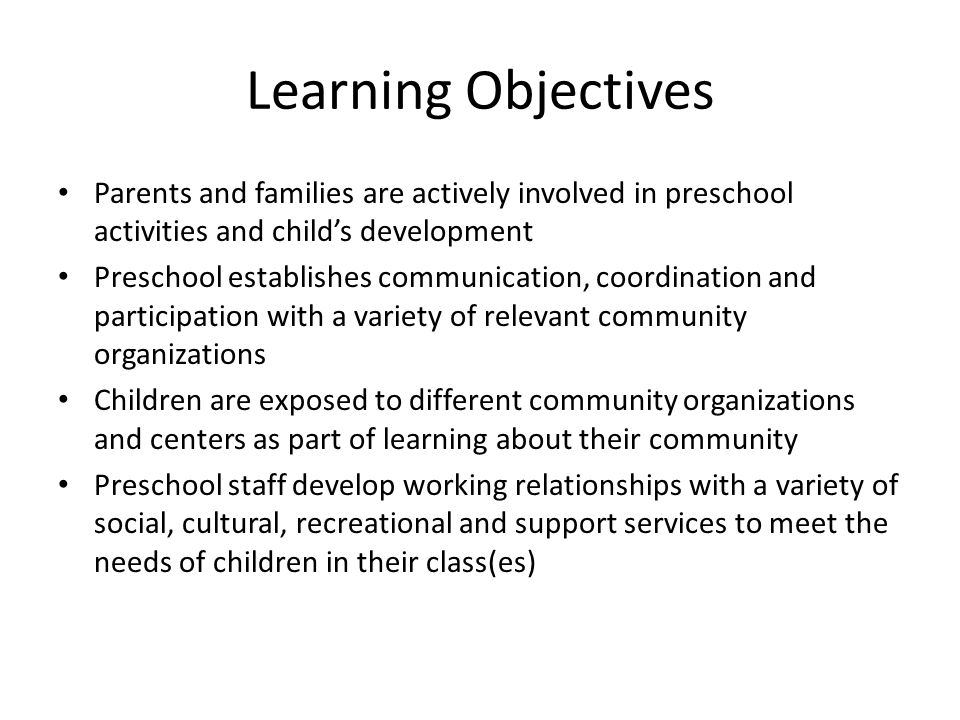 Learning Objectives Parents and families are actively involved in preschool activities and child's development Preschool establishes communication, co