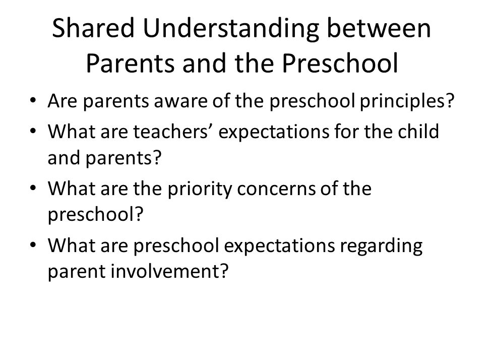 Shared Understanding between Parents and the Preschool Are parents aware of the preschool principles? What are teachers' expectations for the child an