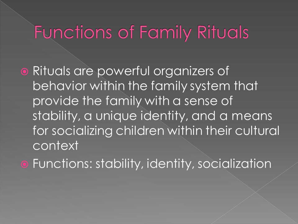  Rituals provide stability for families in times of crisis or stress  Hill's ABCX model (family stress model)  Family rituals represent a crisis-meeting resource › Empirical evidence: alcoholism transfer  Stability for mothers of children with developmental disabilities  Andes survivors' use of rituals (e.g.