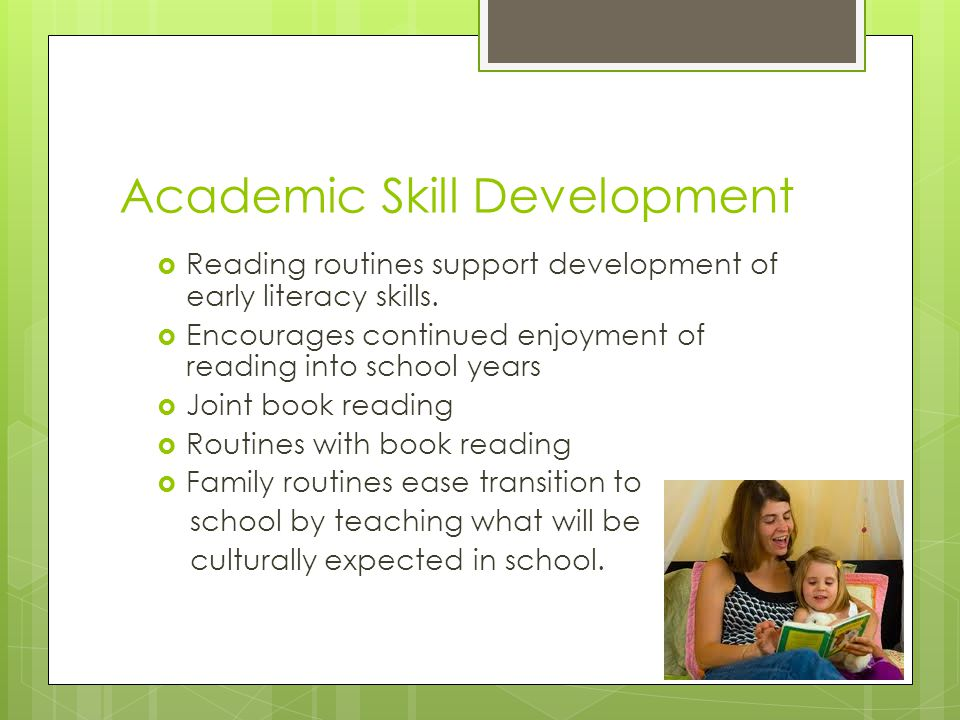 Academic Skill Development  Reading routines support development of early literacy skills.  Encourages continued enjoyment of reading into school ye