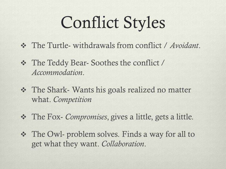 Conflict Styles  The Turtle- withdrawals from conflict / Avoidant.