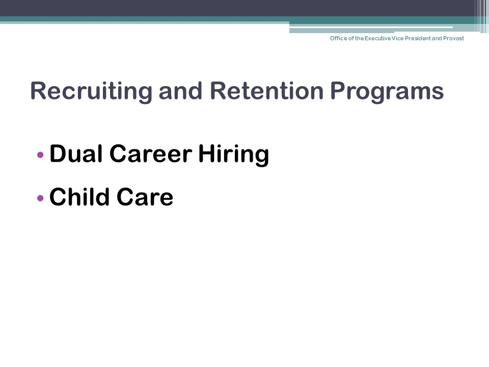 Recruiting and Retention Programs Dual Career Hiring Child Care Office of the Executive Vice President and Provost