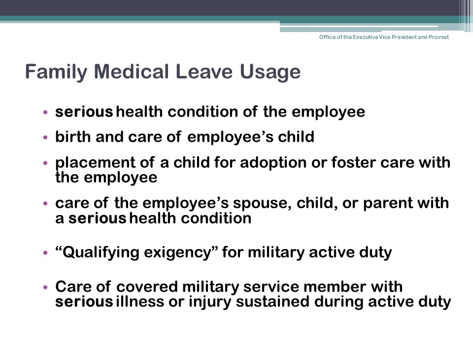 Family Medical Leave Usage serious health condition of the employee birth and care of employee's child placement of a child for adoption or foster car