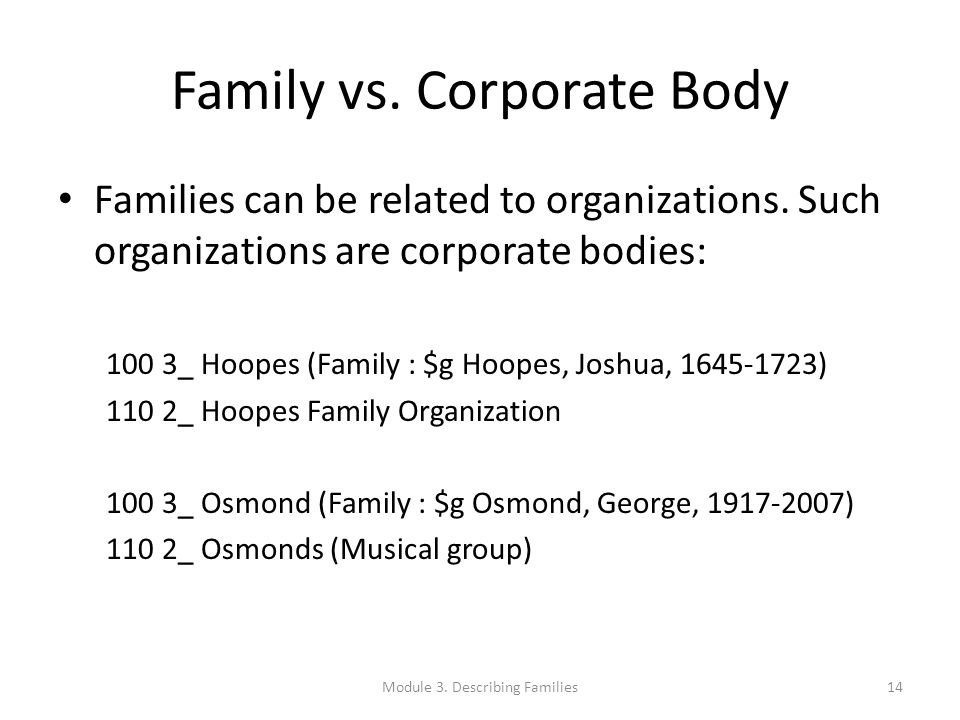 Family vs. Corporate Body Families can be related to organizations. Such organizations are corporate bodies: 100 3_ Hoopes (Family : $g Hoopes, Joshua