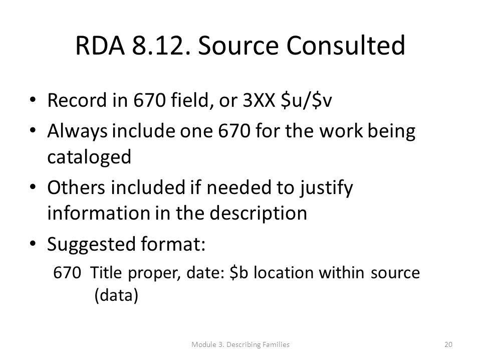 RDA 8.12. Source Consulted Record in 670 field, or 3XX $u/$v Always include one 670 for the work being cataloged Others included if needed to justify