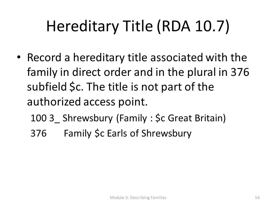Hereditary Title (RDA 10.7) Record a hereditary title associated with the family in direct order and in the plural in 376 subfield $c. The title is no