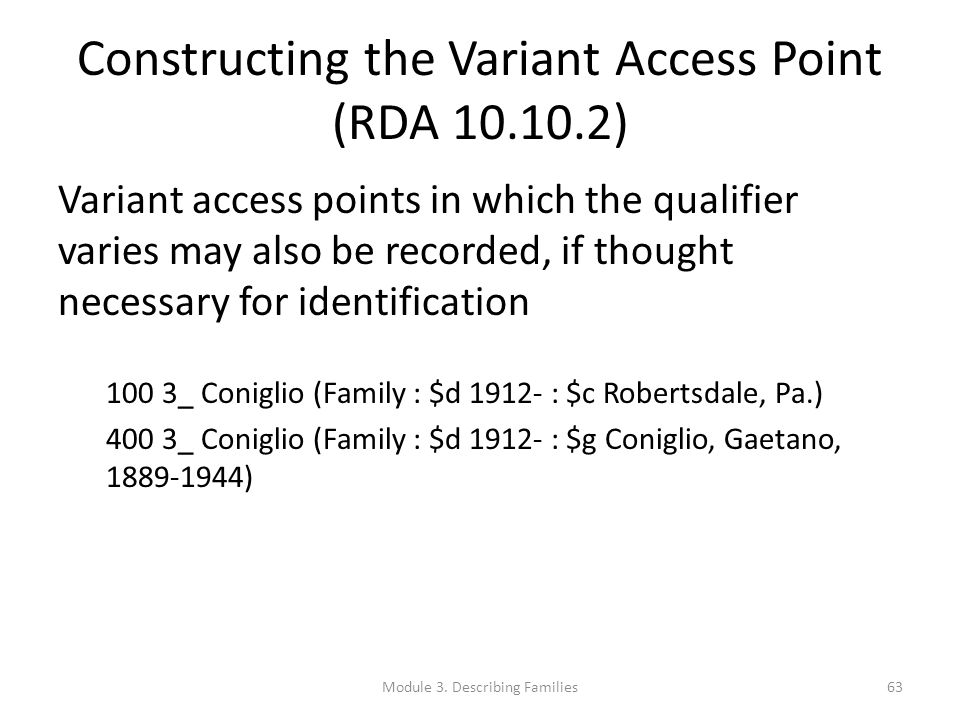 Constructing the Variant Access Point (RDA 10.10.2) Variant access points in which the qualifier varies may also be recorded, if thought necessary for