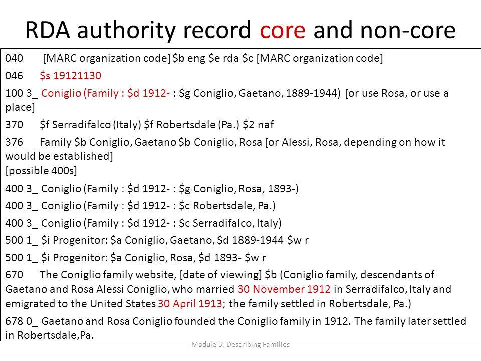 RDA authority record core and non-core 040 [MARC organization code] $b eng $e rda $c [MARC organization code] 046 $s 19121130 100 3_ Coniglio (Family