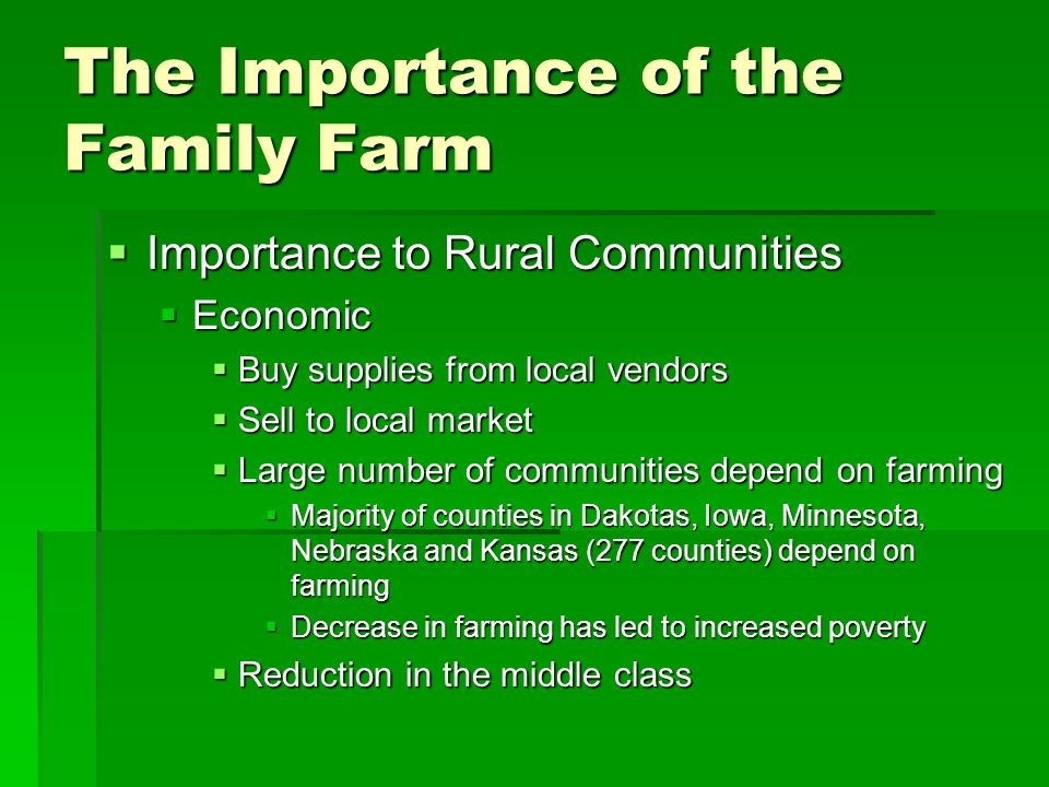 The Importance of the Family Farm  Importance to Rural Communities  Economic  Buy supplies from local vendors  Sell to local market  Large number
