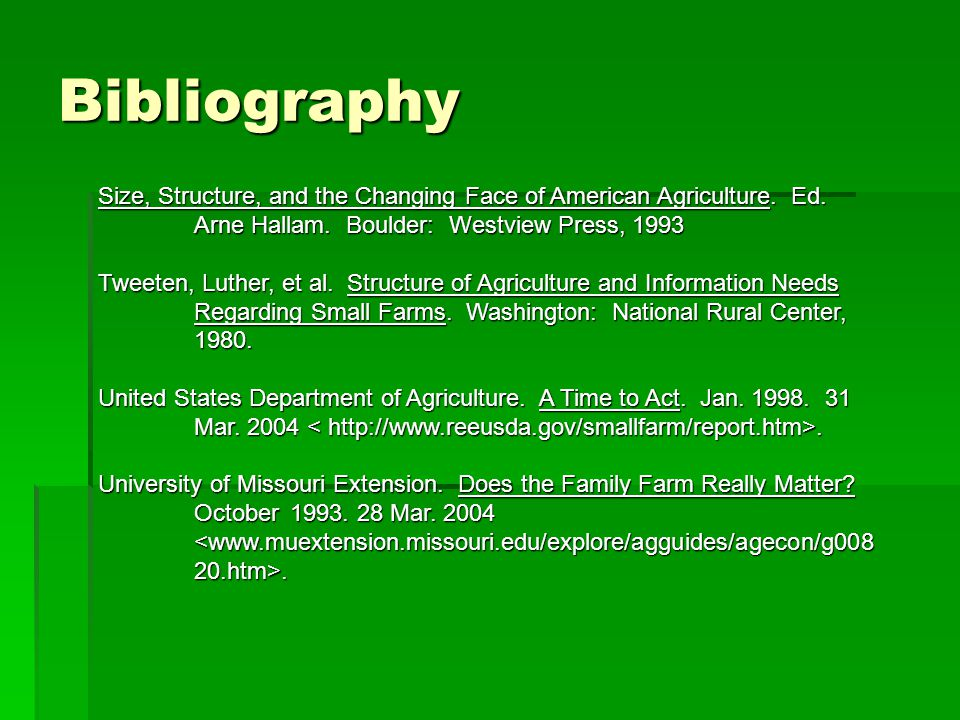 Bibliography Size, Structure, and the Changing Face of American Agriculture. Ed. Arne Hallam. Boulder: Westview Press, 1993 Tweeten, Luther, et al. St