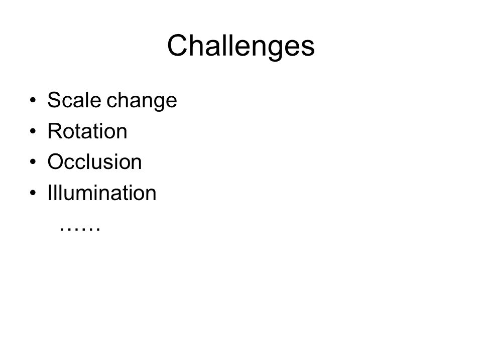 Challenges Scale change Rotation Occlusion Illumination ……