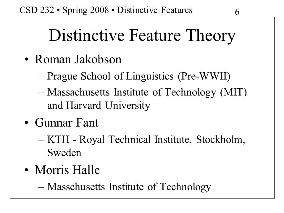 17 CSD 232 Spring 2008 Distinctive Features Complementary Distribution aspirated /p/ in syllable initial position pot [ p(et ] non-aspirated after /s/ spot [ sp)et ]