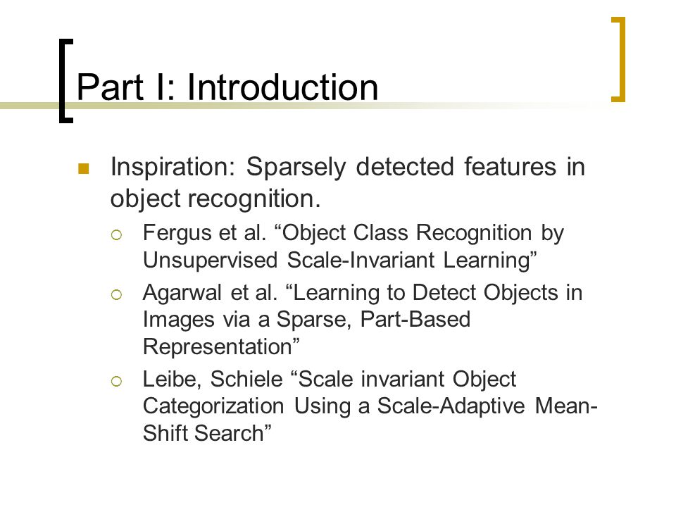 Part I: Introduction Inspiration: Sparsely detected features in object recognition.