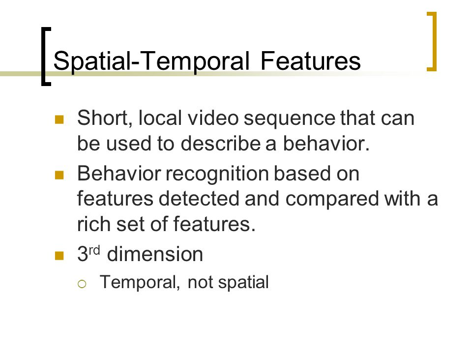 Behavior Descriptor Behavior descriptor: histogram of cuboid types  Simple.